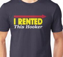 i rented this hooker Unisex T-Shirt