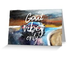 Good Vibes only painting Greeting Card