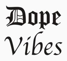 DOPE VIBES by LAvibes