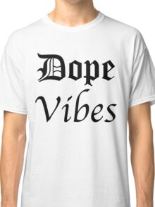 DOPE VIBES Classic T-Shirt