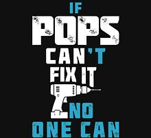 If Pops Can't Fix It No One Can T-Shirt