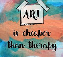 Art is Cheaper than therapy  by Belinda Lindhardt