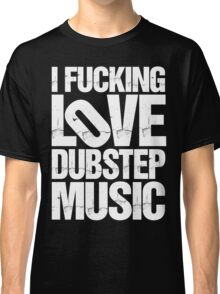 I LOVE DUBSTEP MUSIC (RIPPED) Classic T-Shirt