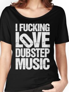 I LOVE DUBSTEP MUSIC (RIPPED) Women's Relaxed Fit T-Shirt