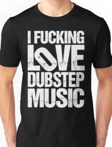 I LOVE DUBSTEP MUSIC (RIPPED) Unisex T-Shirt