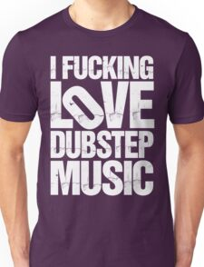 I LOVE DUBSTEP MUSIC (RIPPED) Unisex T-Shirt