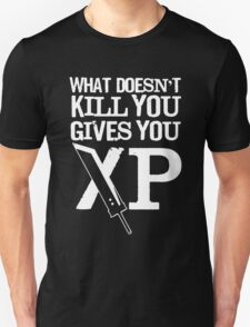 What doesn't kill you Give You XP T-Shirt