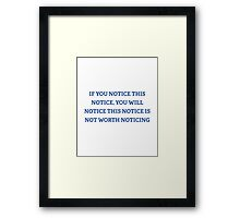 If You Notice This Notice Framed Print