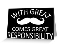 With great mustache comes great responsibility. Greeting Card