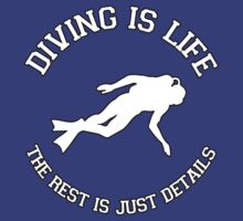 DIVING IS LIFE. THE REST IS JUST DETAILS. by mcdba