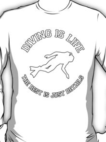 DIVING IS LIFE. THE REST IS JUST DETAILS. T-Shirt