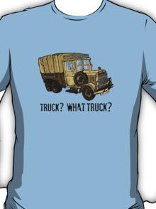What Truck? T-Shirt