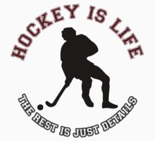 HOCKEY IS LIFE. THE REST IS JUST DETAILS. by mcdba