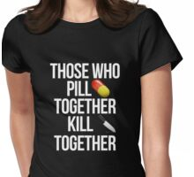 Those who pill together kill  together Womens Fitted T-Shirt