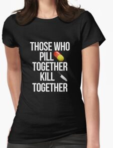 Those who pill together kill  together T-Shirt