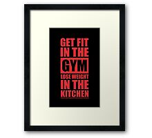 Get Fit in the Gym Lose Weight in the Kitchen - Inspirational Gym Quote Framed Print