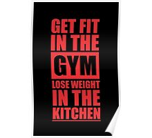 Get Fit in the Gym Lose Weight in the Kitchen - Inspirational Gym Quote Poster