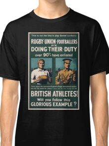 Rugby union footballers are doing their duty Over 90 ave enlisted British athletes! Will you follow this glorious example 152 Classic T-Shirt
