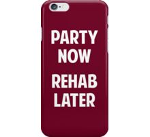 Party Now Rehab Later iPhone Case/Skin