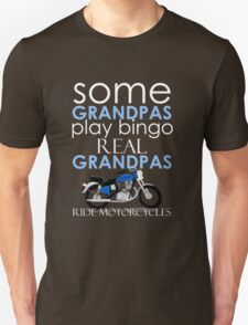 Some Grandpas Play Bingo Real Grandpas Ride Motorcycles T-Shirt