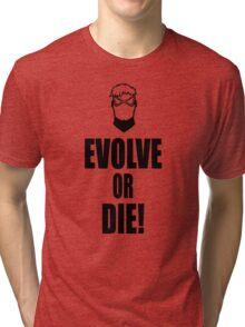 Evolve or Die! Black version Tri-blend T-Shirt