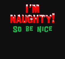 """I'm Naughty so Be Nice"" Christmas T-Shirt Unisex T-Shirt"