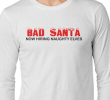 Bad Santa Now Hiring Christmas T-Shirts Long Sleeve T-Shirt