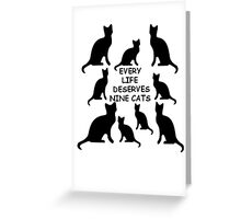 Every Life Deserves Nine Cats Greeting Card