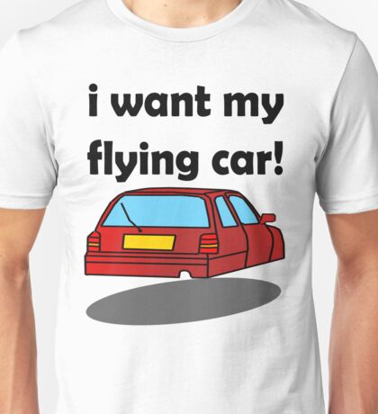 i want my flying car! T-Shirt