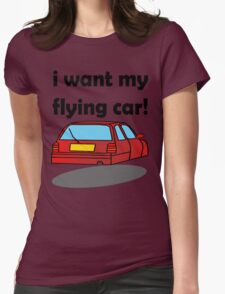 i want my flying car! Womens Fitted T-Shirt