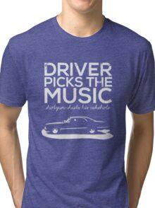Driver picks the music, Tri-blend T-Shirt