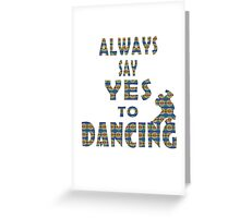 always say yes to dancing1 Greeting Card