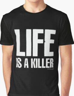 Life is a killer Graphic T-Shirt