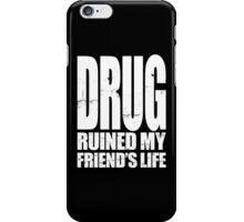 DRUG RUINED MY FRIEND'S LIFE iPhone Case/Skin