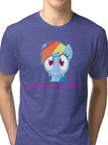 Rainbow Dash, Cupcakes You say? Tri-blend T-Shirt