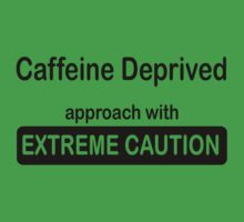Caffeine deprived. Approach with extreme caution. by headpossum