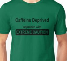 Caffeine deprived. Approach with extreme caution. Unisex T-Shirt