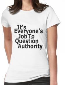 It's everyone's job to question authority Womens Fitted T-Shirt