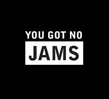 YOU GOT NO JAMS by drdv02