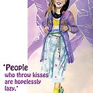 'People who throw kisses are hopelessly lazy.' by didielicious