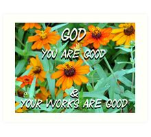 """God You are good & Your works are good"" by Carter L. Shepard Art Print"