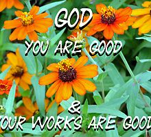 """God You are good & Your works are good"" by Carter L. Shepard by echoesofheaven"