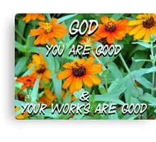 """God You are good & Your works are good"" by Carter L. Shepard Canvas Print"