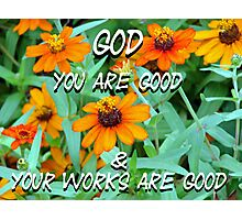 """God You are good & Your works are good"" by Carter L. Shepard Photographic Print"