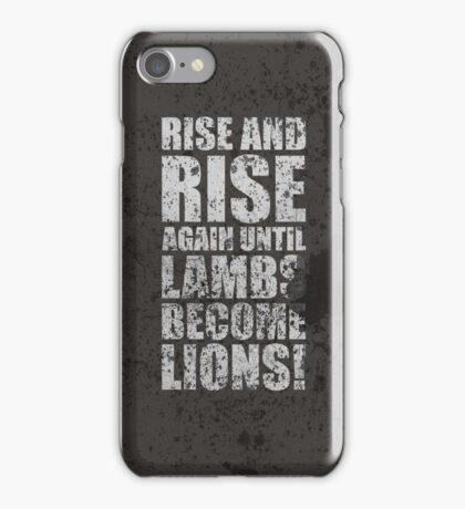 Rise and Rise again Until Lambs Become Lions - Inspirational quotes iPhone Case/Skin