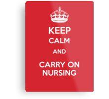 Keep Calm and carry on Nursing Metal Print