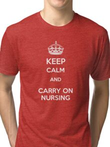 Keep Calm and carry on Nursing Tri-blend T-Shirt
