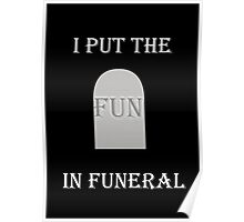 I PUT THE FUN IN FUNERAL Poster