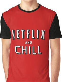the netflix and chill Graphic T-Shirt