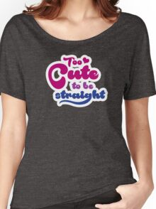Too cute to bi straight Women's Relaxed Fit T-Shirt